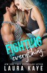 EXCLUSIVE EXCERPT: Fighting for Everything by Laura Kaye