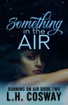 COVER REVEAL: Something in the Air by L.H. Cosway