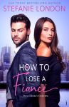 EXCLUSIVE EXCERPT: How to Lose a Fiancé by Stefanie London