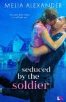 EXCLUSIVE EXCERPT: Seduced by the Soldier by Melia Alexander