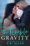 COVER REVEAL: The Trouble with Gravity by K.K. Allen