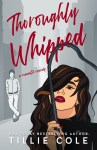 COVER REVEAL: Thoroughly Whipped by Tillie Cole