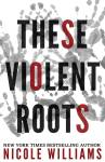 EXCLUSIVE EXCERPT: These Violent Roots by Nicole Williams