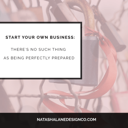 Start Your Own Business: There's no such thing as being perfectly prepared