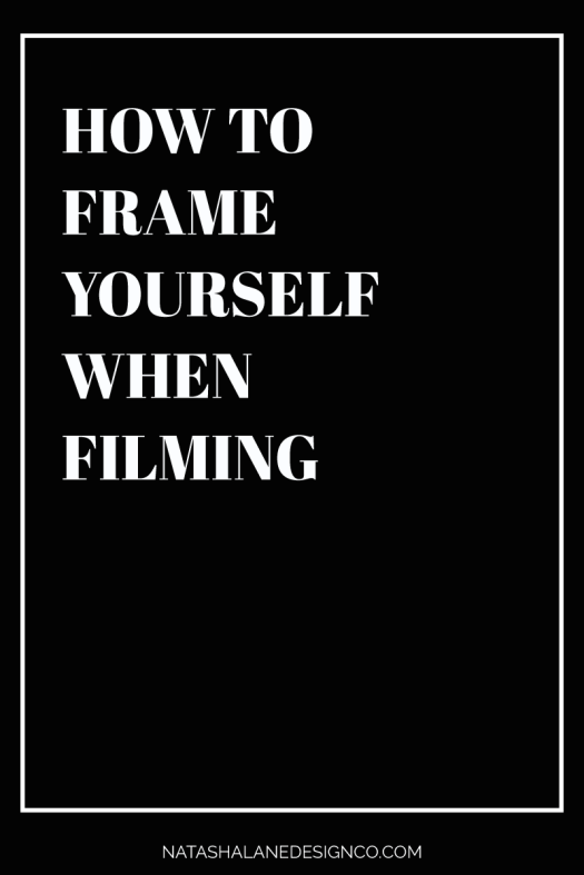 How to frame yourself when filming 2