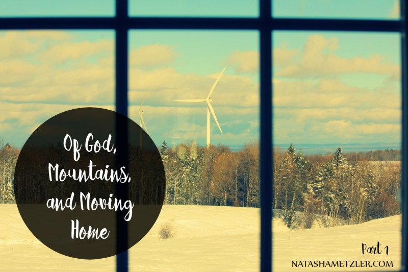 Of God, Mountains, and Moving Home