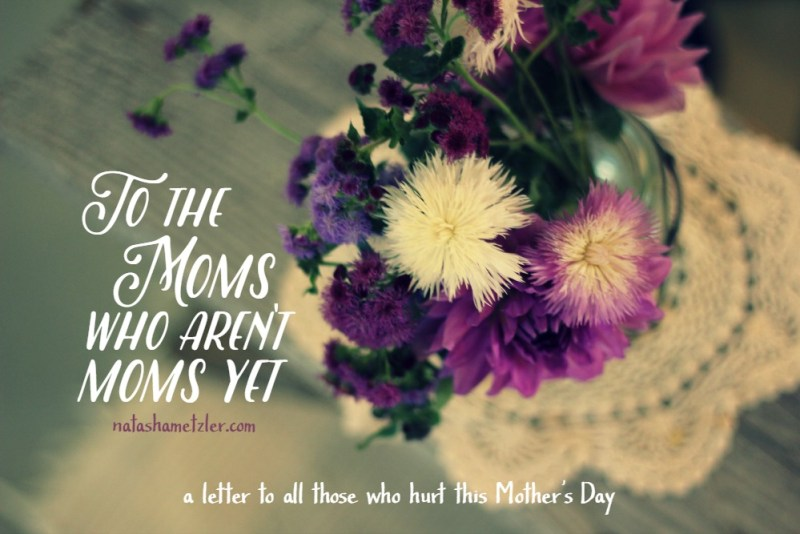 To the Moms who aren't Moms yet