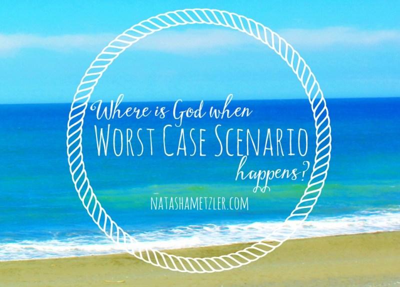 Where is God when Worst Case Scenario Happens