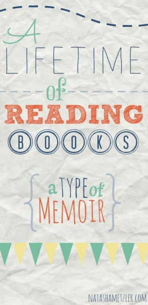 A lifetime of reading books (a type of memoir)