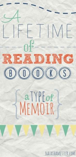 A lifetime of reading books (a type of memoir)