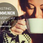 Tasting Communion in Everyday Life