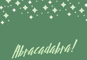 Abracadabra!
