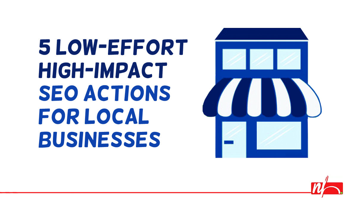 5 Low-Effort, High-Impact SEO Tasks for Local Businesses