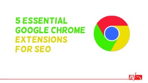 5 Google Chrome Plug-Ins Making SEO Faster, Better, Stronger