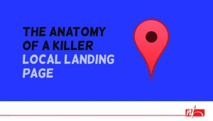 The Anatomy of a Killer Local Landing Page