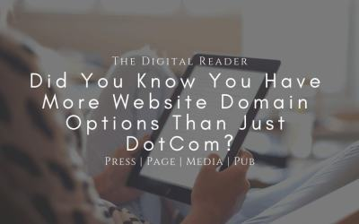 Press, Page, Media, and Pub – Did You Know You Have More Website Domain Options Than Just DotCom?