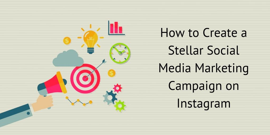 Guest Post: Eleven Steps to Creating A Stellar Social Media Marketing Campaign On Instagram