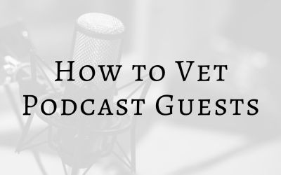 How to Vet Podcast Guests