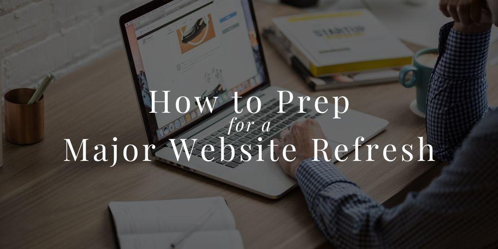 How to Prep for a Major Website Refresh