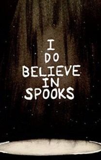 I Do Believe in Spooks