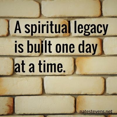 Building Your Spiritual Legacy