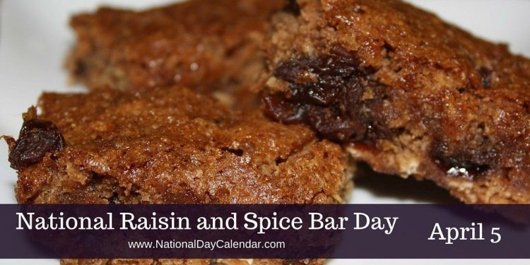 National Raisin and Spice Bar Day - April 5