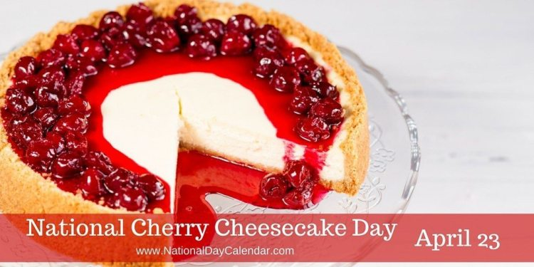 National Cherry Cheesecake Day - April 23