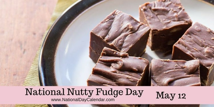 National Nutty Fudge Day May 12
