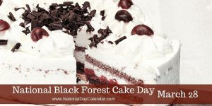 National Black Forest Cake Day - March 28