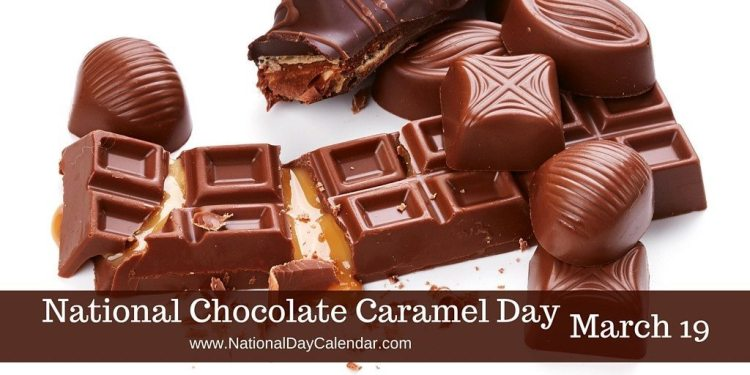 National Chocolate Caramel Day - March 19