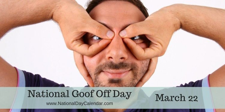 National Goof Off Day - March 22
