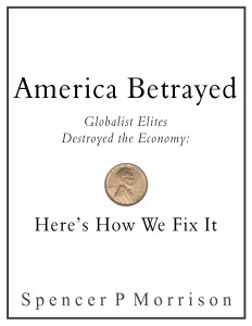 America Betrayed: Globalist elites destroyed the economy, Heres how we fix it, by Spencer P Morrison is one of the best books on economics out there