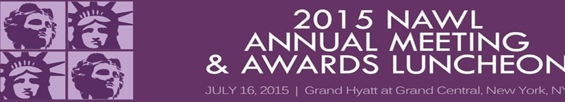 Up for the Challenge: Harnessing Our Power to Lead – 2015 NAWL Annual Meeting and Awards Luncheon July 16, 2015