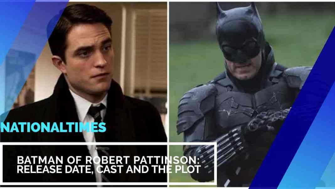 Batman of Robert Pattinson: Release Date, Cast and the plot