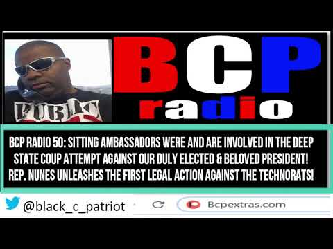 BCP RADIO 50 BOMBSHELL! CURRENTLY SITTING AMBASSADORS WORKING W/ FOREIGN POWERS TO OUST PRES. TRUMP!