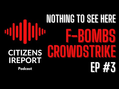 Nothing to See Here Ep#3 – F BOMBS & CROWDSTRIKE