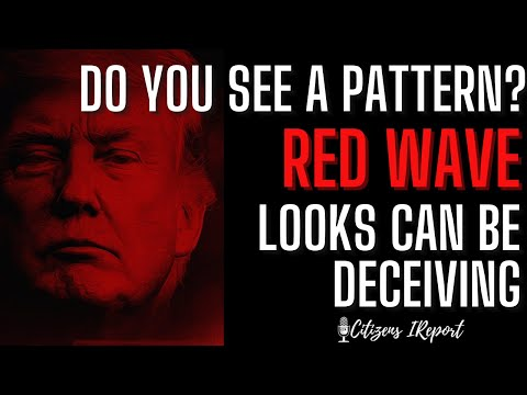 RED WAVE:  Do You See A Pattern? Looks Can be Deceiving!