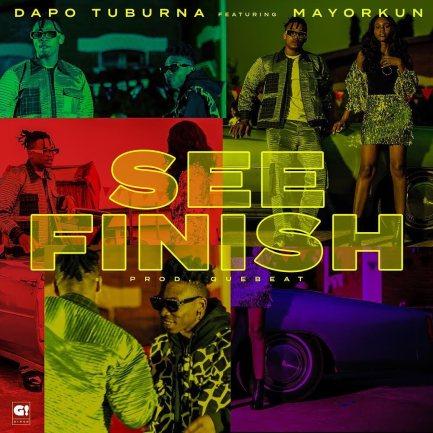 Dapo Tuburna ft. Mayorkun – See Finish