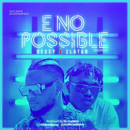 Dessy Ft. Zlatan – E No Possible (Remix) artwork