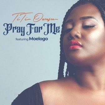 TiTi Owusu ft. MoeLogo – Pray for Me