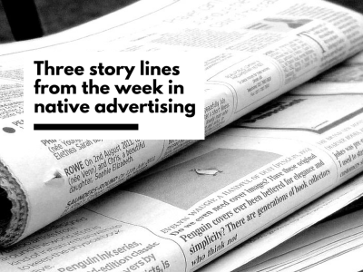 3 story lines in the week of native advertising