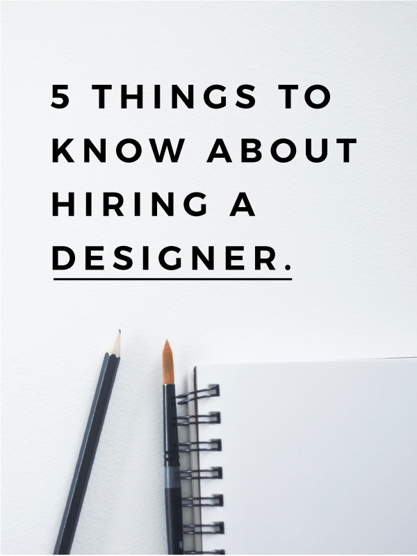 5 Things to Know About Hiring a Designer