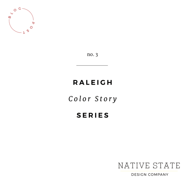 Raleigh Color Story Series | Native State Design Co.