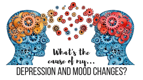 What is the cause of my depression and mood changes?