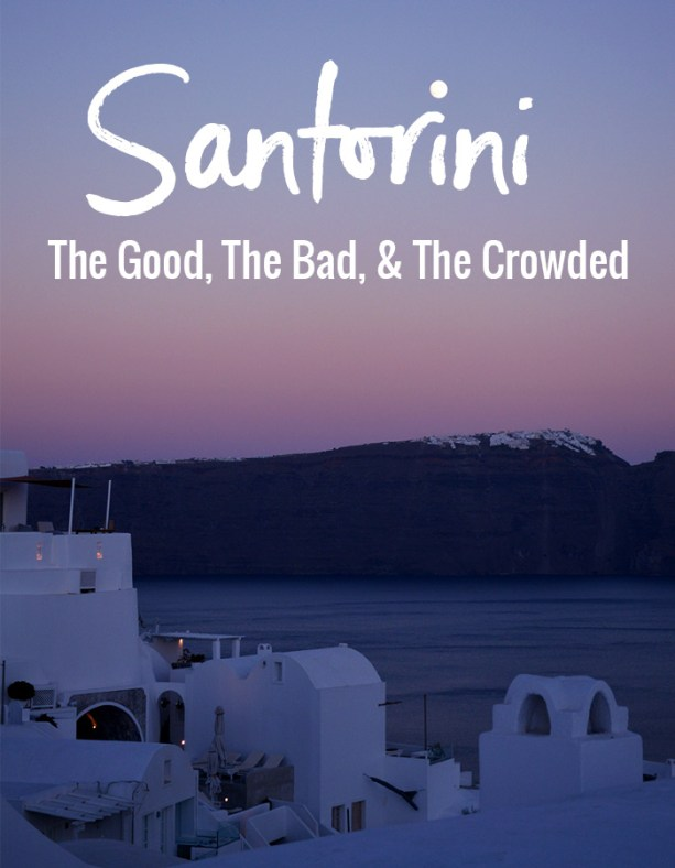 Santorini: the good, the bad, and the crowded // Nattie on the Road