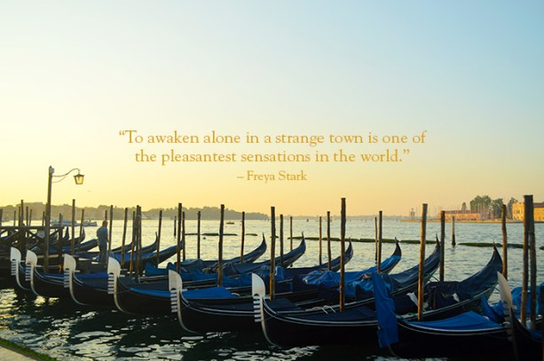 """To awaken alone in a strange town is one of the pleasantest sensations in the world"" -Freya Stark"