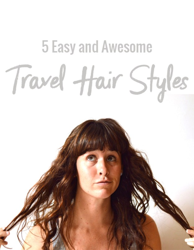 5 Easy and Awesome Travel Hair Styles