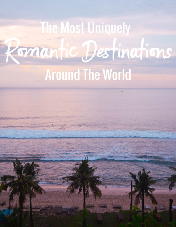 The Most Uniquely Romantic Destinations Around the World