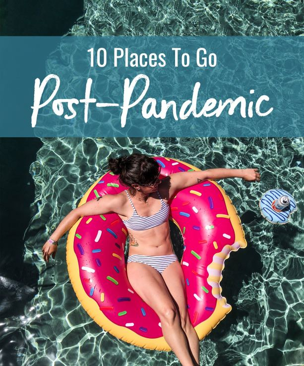10 Places to go Post-Pandemic