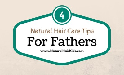 4 natural hair care tips for fathers